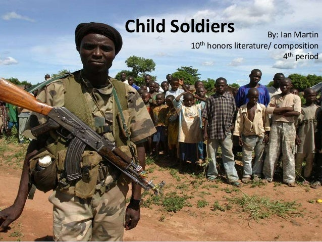 Child Soldiers By: Ian Martin 10th honors literature/ composition 4th period