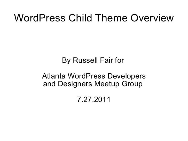 WordPress Child Theme Overview By Russell Fair for  Atlanta WordPress Developers and Designers Meetup Group  7.27.2011