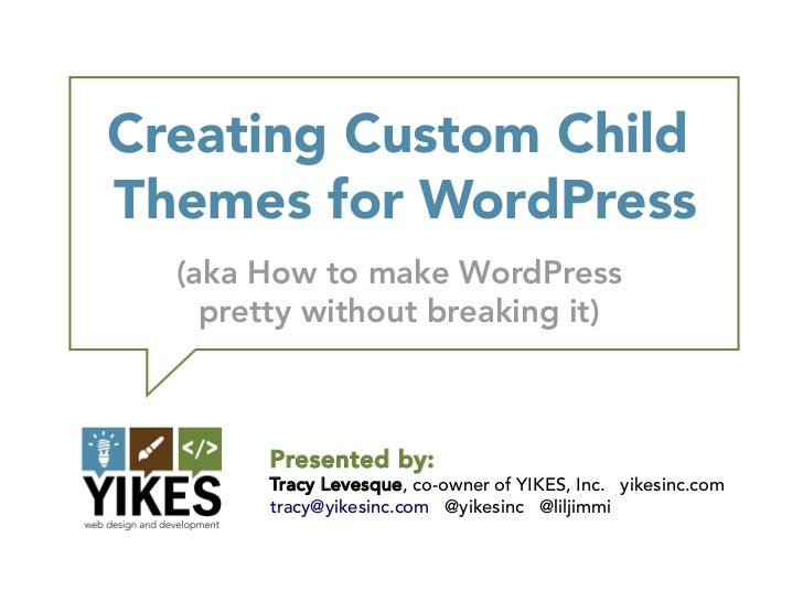 Creating Custom ChildThemes for WordPress  (aka How to make WordPress    pretty without breaking it)        Presented by: ...
