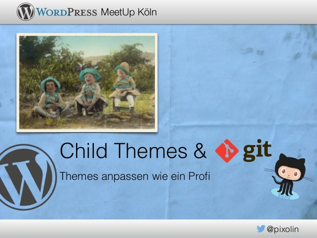@pixolin MeetUp Köln Child Themes & Themes anpassen wie ein Profi
