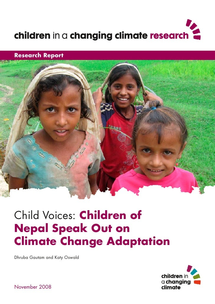 Research Report     Child Voices: Children of Nepal Speak Out on Climate Change Adaptation Dhruba Gautam and Katy Oswald  ...