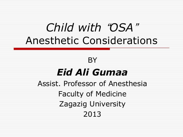 """Child with """"OSA"""" Anesthetic Considerations BY Eid Ali Gumaa Assist. Professor of Anesthesia Faculty of Medicine Zagazig Un..."""