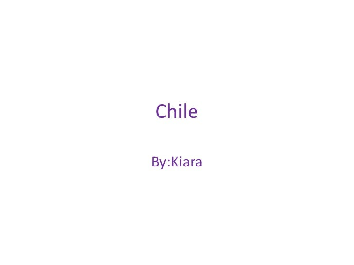 Chile<br />By:Kiara<br />
