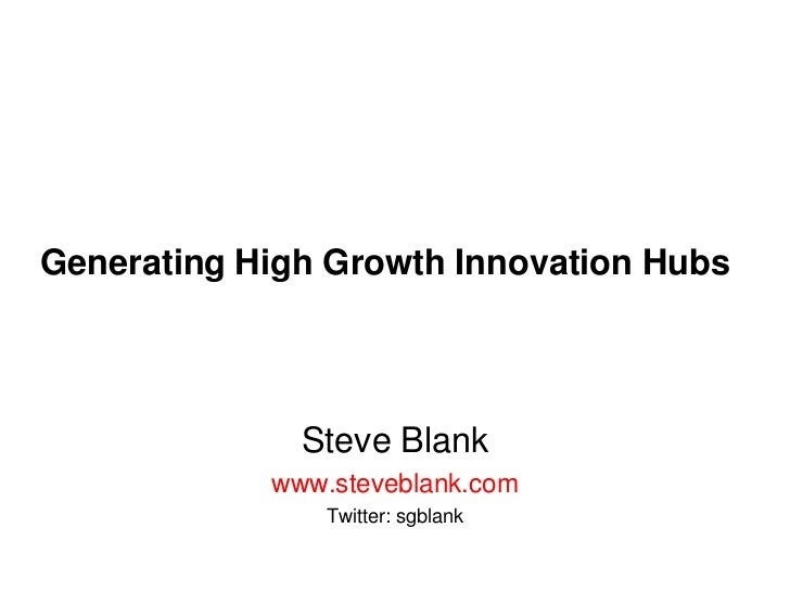 Generating High Growth Innovation Hubs<br />Steve Blank<br />www.steveblank.com<br />Twitter: sgblank<br />