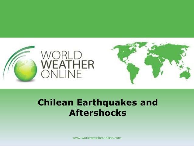 www.worldweatheronline.com Chilean Earthquakes and Aftershocks