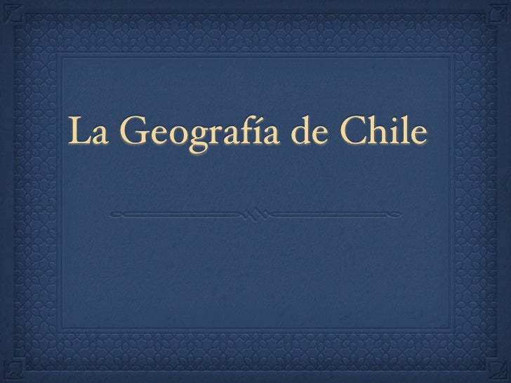 La Geografía de Chile