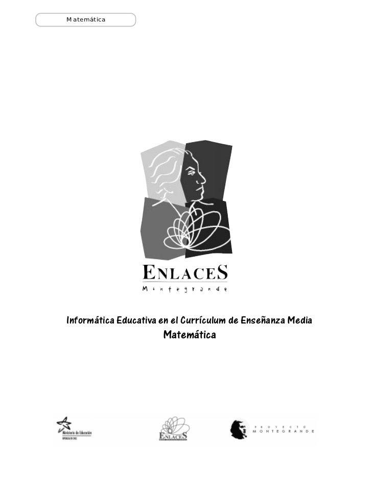 MatemáticaInformática Educativa en el Currículum de Enseñanza Media                      Matemática                       ...