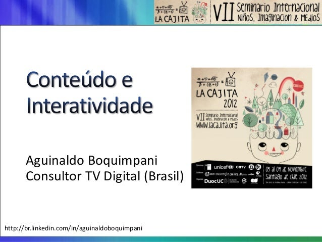 Aguinaldo Boquimpani      Consultor TV Digital (Brasil)http://br.linkedin.com/in/aguinaldoboquimpani