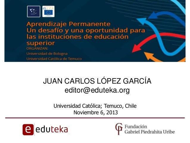 JUAN CARLOS LÓPEZ GARCÍA editor@eduteka.org Universidad Católica; Temuco, Chile Noviembre 6, 2013
