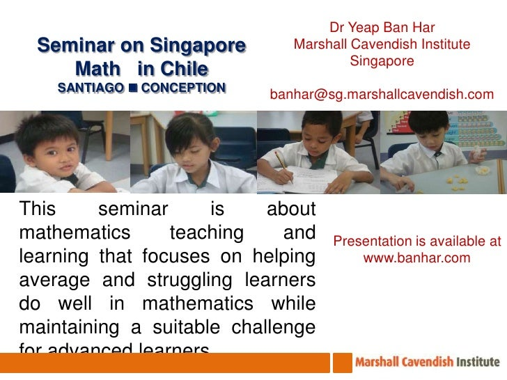 Dr Yeap Ban Har<br />Marshall Cavendish Institute<br />Singapore<br />banhar@sg.marshallcavendish.com<br />Seminar on Sing...