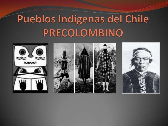 Asentamientos humanos más antiguos en Chile  Se estima que entre 14.000 y 12.000 ap., ingresaron al actual territorio nac...