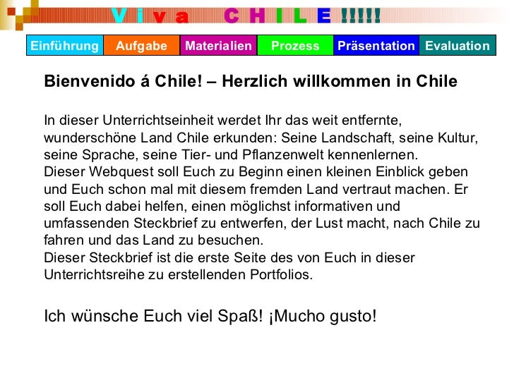 Einführung Materialien Präsentation Prozess Evaluation Aufgabe Bienvenido á Chile! – Herzlich willkommen in Chile In diese...