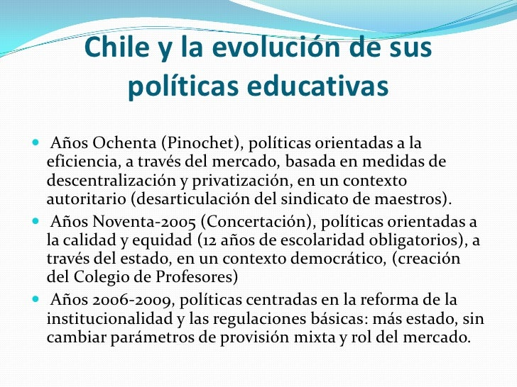 Chile y la evolución de sus políticas educativas<br />Años Ochenta (Pinochet), políticas orientadas a la eficiencia, a tra...