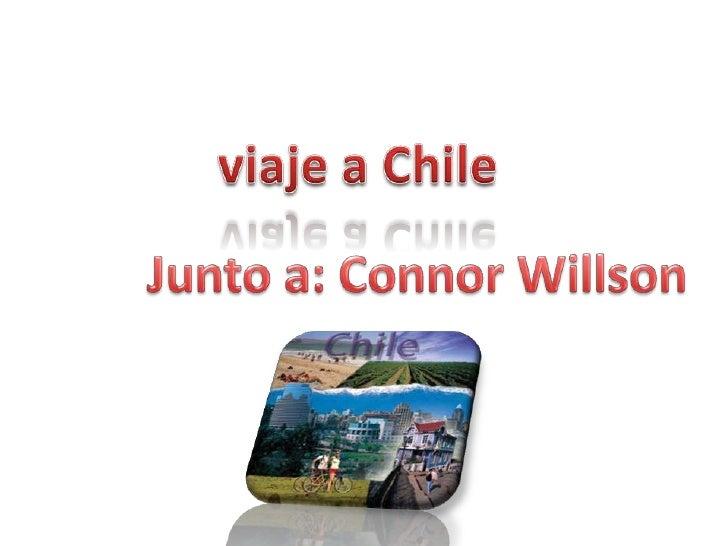 viaje a Chile <br />Junto a: Connor Willson<br />