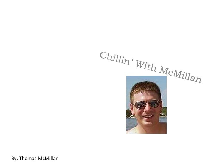 Chillin' With McMillan<br />By: Thomas McMillan<br />