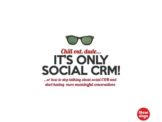 Chill out dude, it's only Social CRM