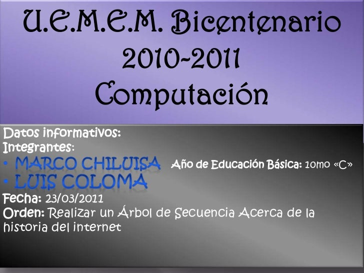 U.E.M.E.M. Bicentenario<br />2010-2011<br />Computación<br />Datos informativos:<br />Integrantes:<br /><ul><li>Marco Chil...