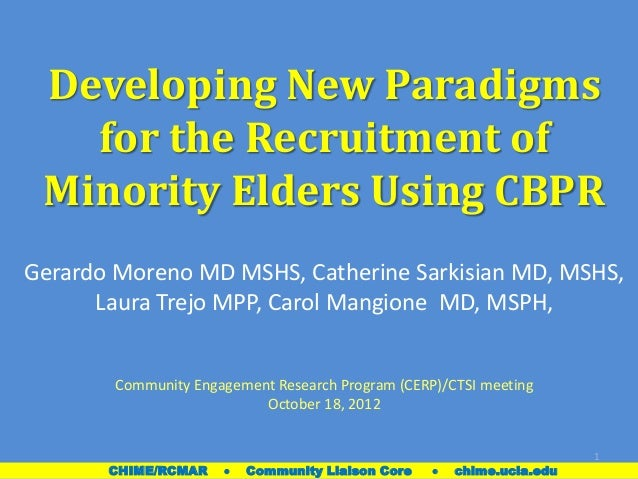 Developing New Paradigmsfor the Recruitment ofMinority Elders Using CBPRGerardo Moreno MD MSHS, Catherine Sarkisian MD, MS...