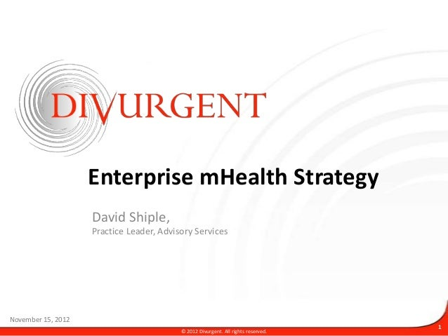 Enterprise mHealth Strategy                    David Shiple,                    Practice Leader, Advisory ServicesNovember...