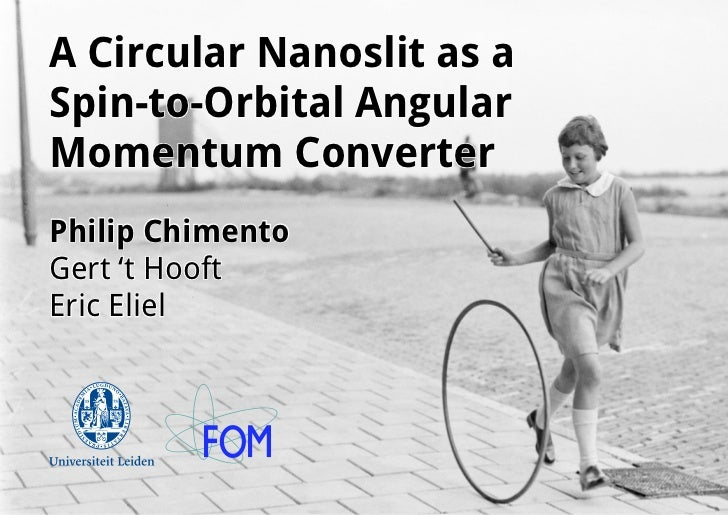 A Circular Nanoslit as aSpin-to-Orbital AngularMomentum ConverterPhilip ChimentoGert 't HooftEric Eliel