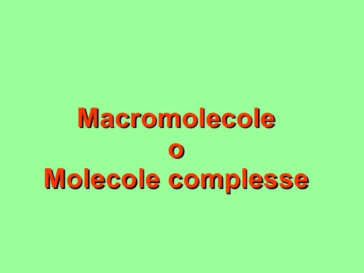 Macromolecole o Molecole complesse