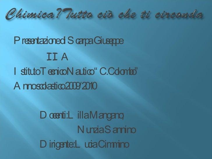 "<ul><li>Presentazione di Scarpa Giuseppe </li></ul><ul><li>II  A </li></ul><ul><li>Istituto Tecnico Nautico ""C.Colombo"" </..."