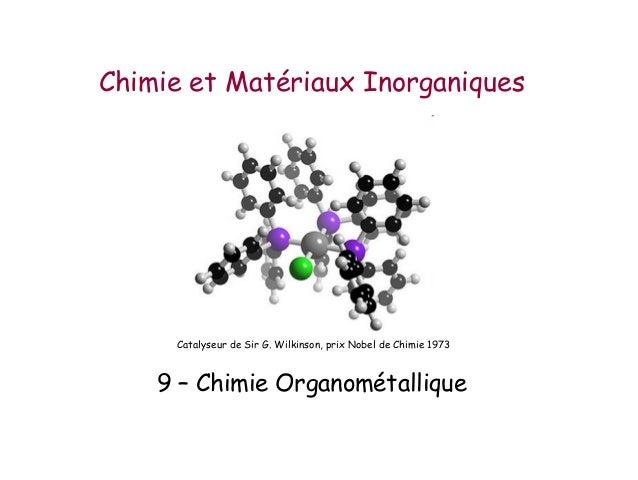 Chimie et Matériaux Inorganiques     Catalyseur de Sir G. Wilkinson, prix Nobel de Chimie 1973    9 – Chimie Organométalli...