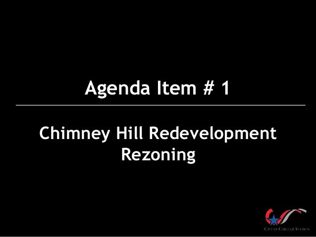 Agenda Item # 1 Chimney Hill Redevelopment Rezoning