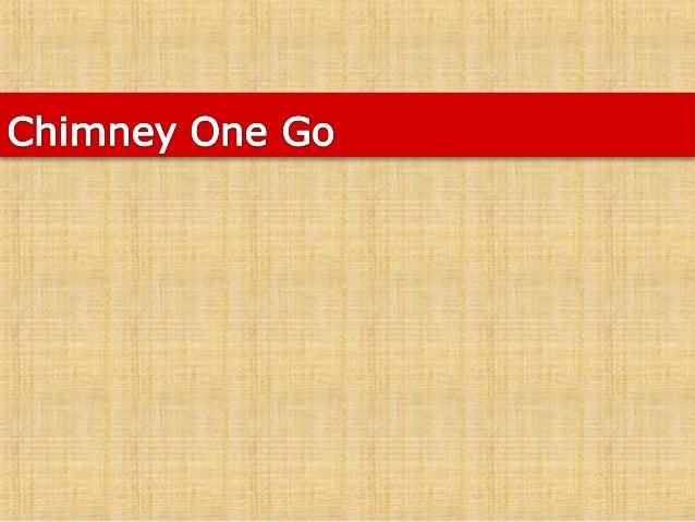 Chimney one go