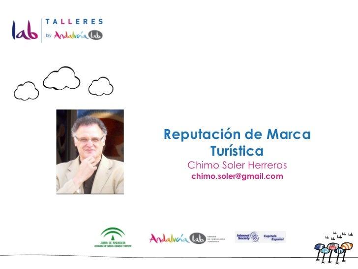 Reputación de Marca      Turística   Chimo Soler Herreros   chimo.soler@gmail.com
