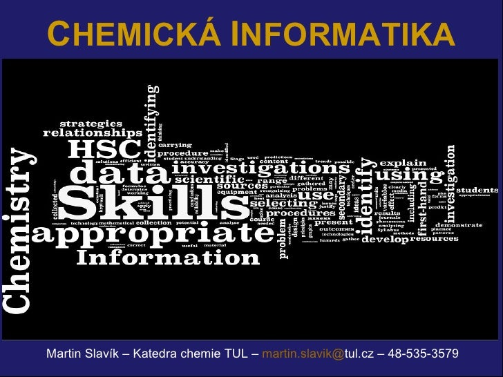 C HEMICK Á  I NFORMATIKA Martin Slavík – Katedra chemie TUL –  martin.slavik @ tul.cz  – 48-535-3579