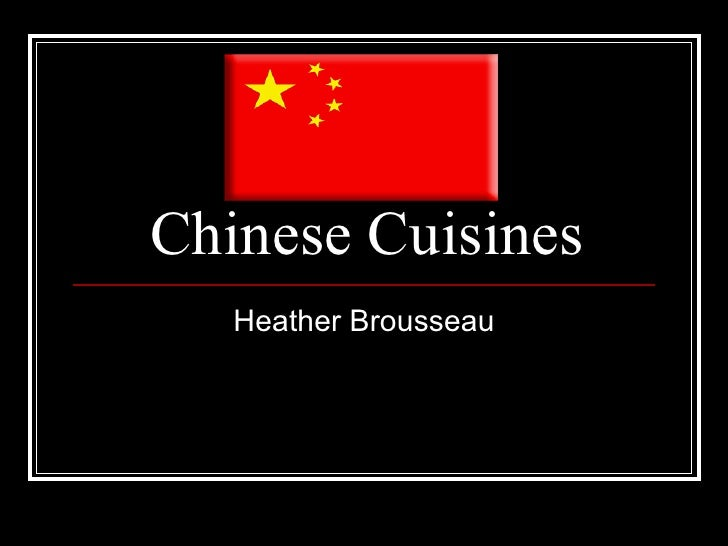 Chinese Cuisines Heather Brousseau