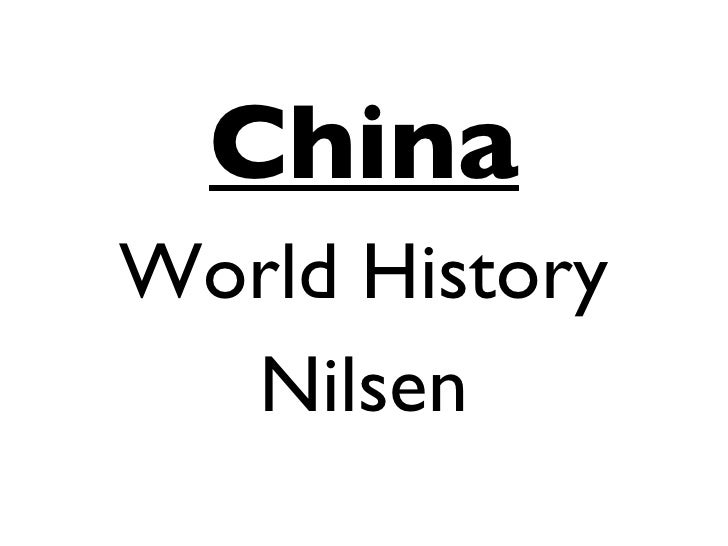 <ul><li>China </li></ul><ul><li>World History </li></ul><ul><li>Nilsen </li></ul>