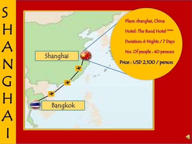 S H A N G H A I Shanghai Bangkok Place: shanghai, China Hotel: The Bund Hotel **** Duration: 6 Nights / 7 Days No. Of peop...