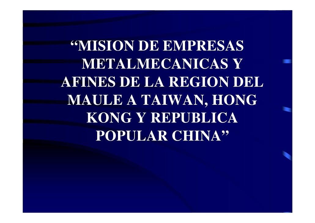 """""""MISION DE EMPRESAS  METALMECANICAS YAFINES DE LA REGION DEL MAULE A TAIWAN, HONG   KONG Y REPUBLICA    POPULAR CHINA"""""""