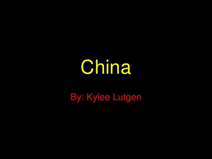 China<br />By: Kylee Lutgen<br />