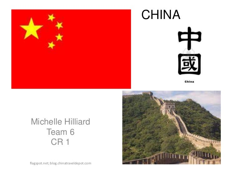 CHINA<br />Michelle Hilliard<br />Team 6<br />CR 1<br />flagspot.net; blog.chinatraveldepot.com<br />