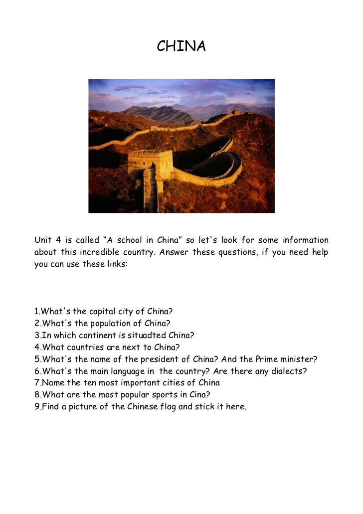 """CHINAUnit 4 is called """"A school in China"""" so lets look for some informationabout this incredible country. Answer these que..."""
