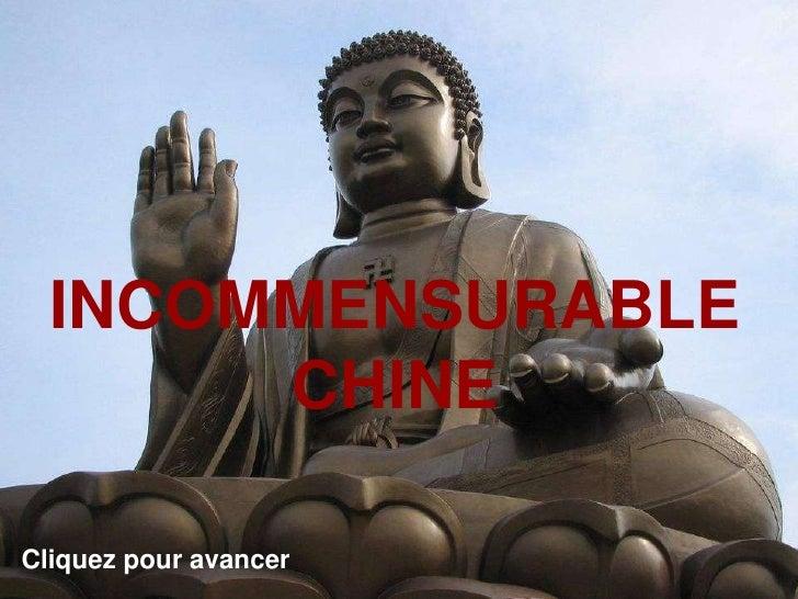 INCOMMENSURABLE        CHINE  Cliquez pour avancer