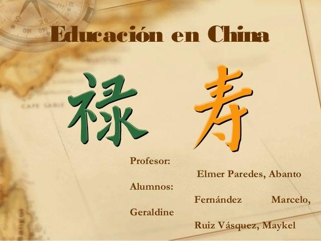 Educación en China      Profesor:                  Elmer Paredes, Abanto      Alumnos:                  Fernández      Mar...