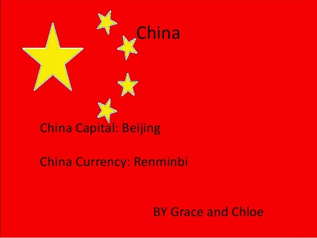China BY Grace and Chloe China Capital: Beijing China Currency: Renminbi