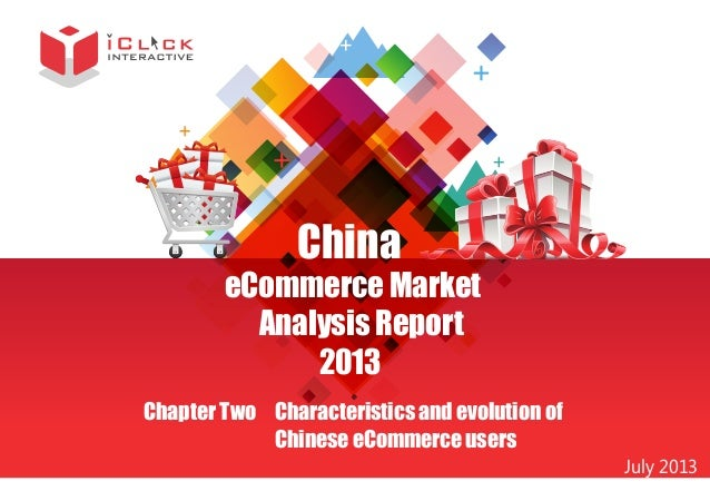 China  eCommerce Market Analysis Report 2013 Chapter Two Characteristics and evolution of Chinese eCommerce users  July 20...