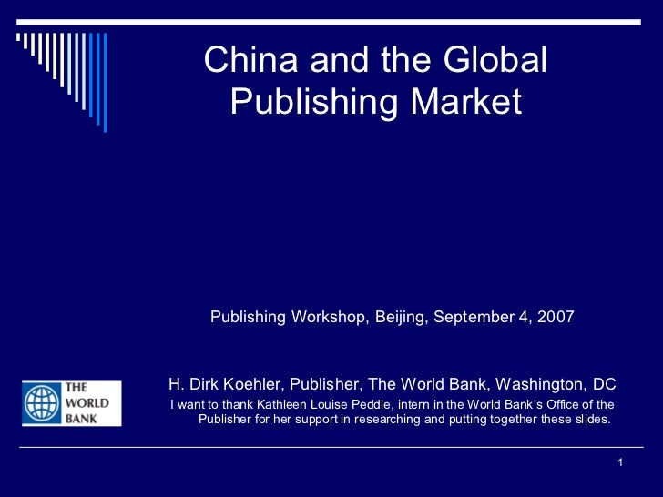 China and the Global Publishing Market <ul><li>Publishing Workshop, Beijing, September 4, 2007 </li></ul><ul><li>H. Dirk K...