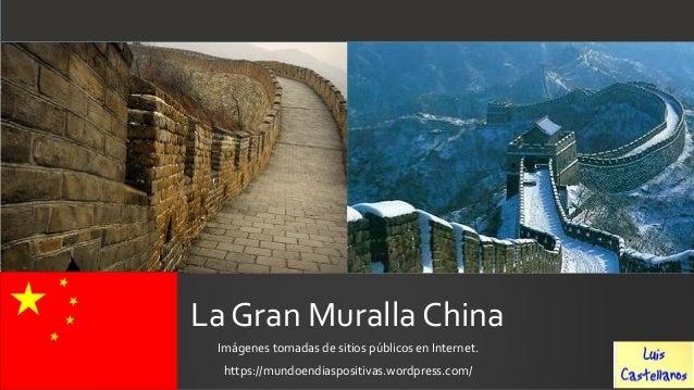 La Gran Muralla ChinaImágenes tomadas de sitios públicos en Internet.https://mundoendiaspositivas.wordpress.com/