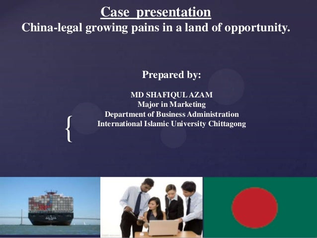 { Case presentation China-legal growing pains in a land of opportunity. Prepared by: MD SHAFIQULAZAM Major in Marketing De...