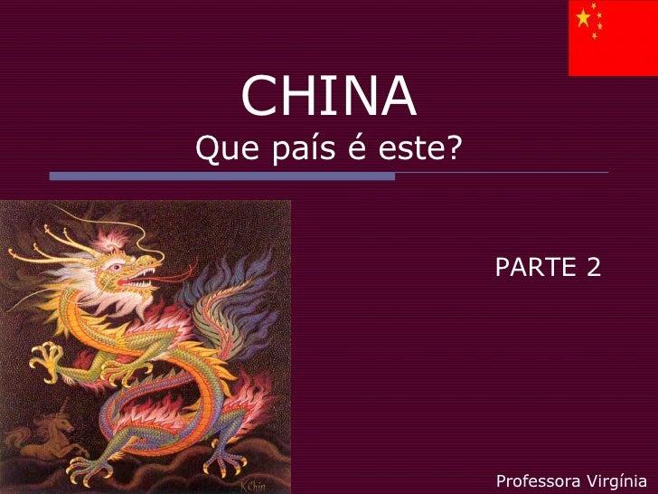 CHINA Que país é este? PARTE 2 Professora Virgínia