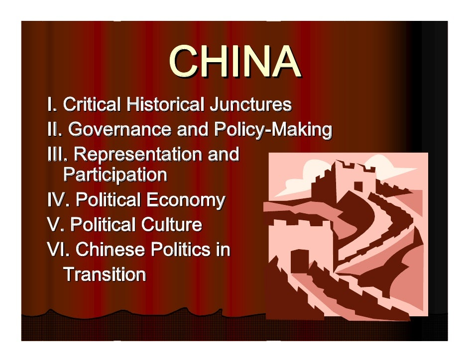 CHINA I. Critical Historical Junctures II. Governance and Policy-Making III. Representation and    Participation IV. Polit...