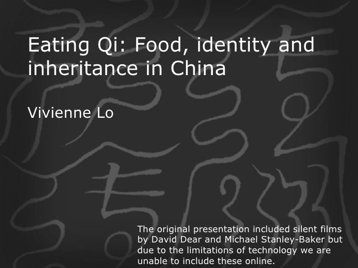 Eating Qi: Food, identity and inheritance in China Vivienne Lo The original presentation included silent films by David De...