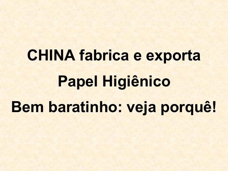 CHINA fabrica e exporta      Papel HigiênicoBem baratinho: veja porquê!