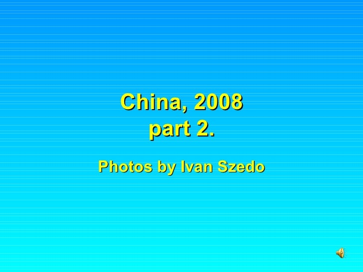 China, 2008 part 2. Photos by Ivan Szedo